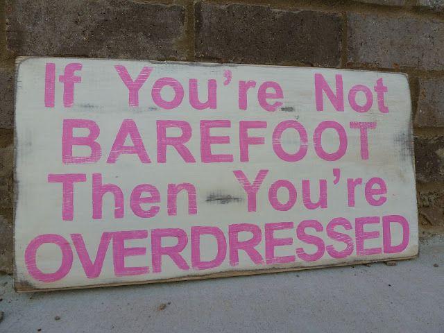 ...goin' barefoot and crazyyyyyyyyyy...