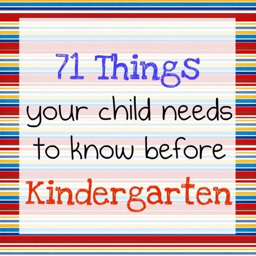 71 Things your child needs to know before kindergarten - looked at this and it would be so helpful to new K parents:)