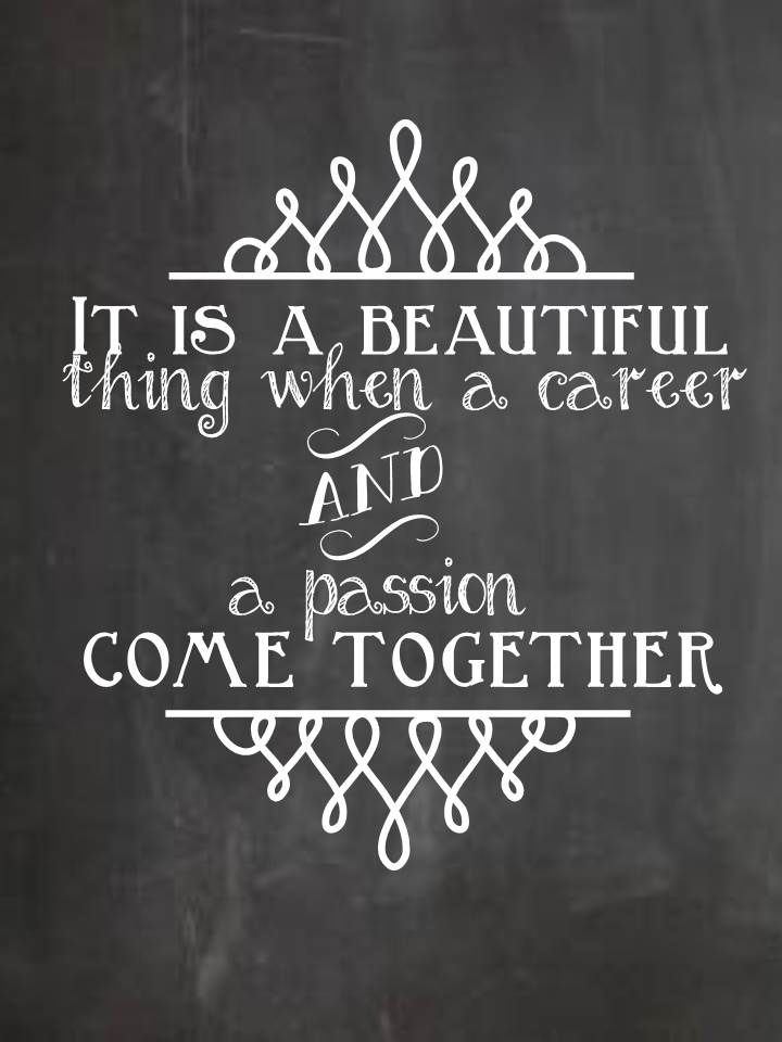 """It is a beautiful thing when a career and a passion come together"" #wordstoliveby"