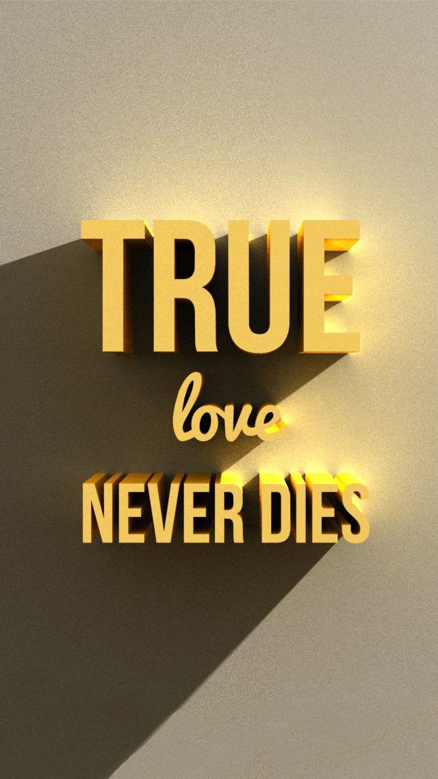 True love never dies iPhone 5s Wallpaper iPhone Wallpapers 4 Pint?