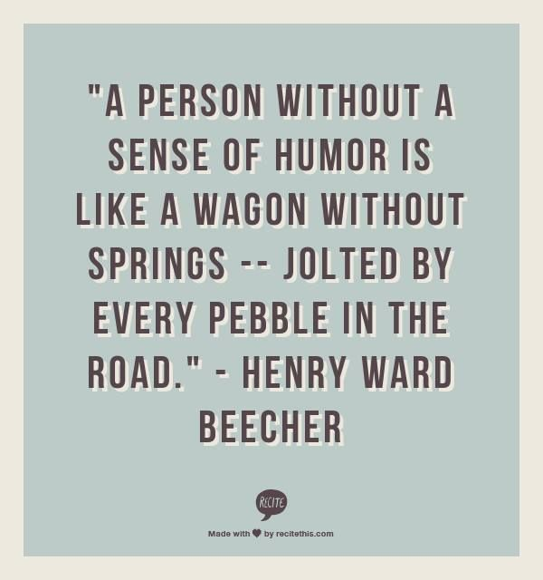 person without sense humor like wagon springs jolted every pebble road henry ward beecher