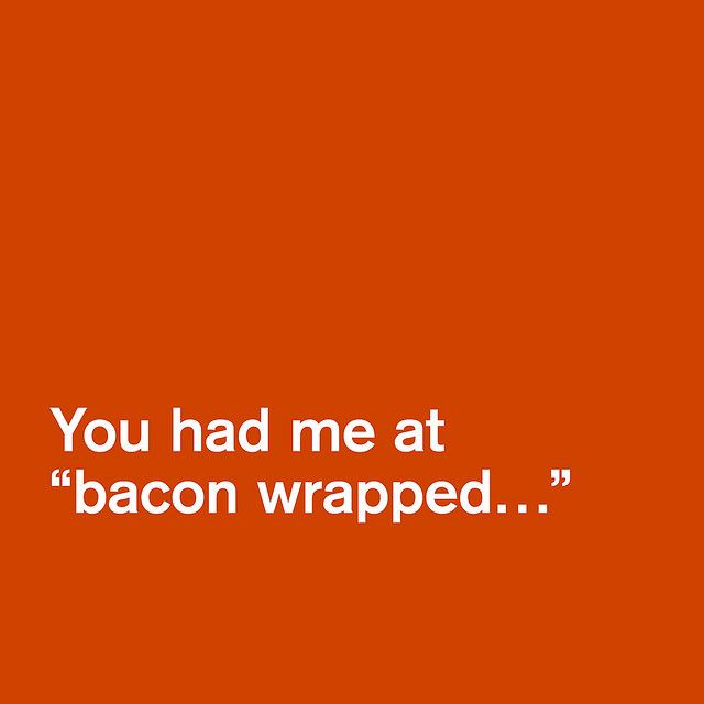 as long as it's bacon wrapped bacon