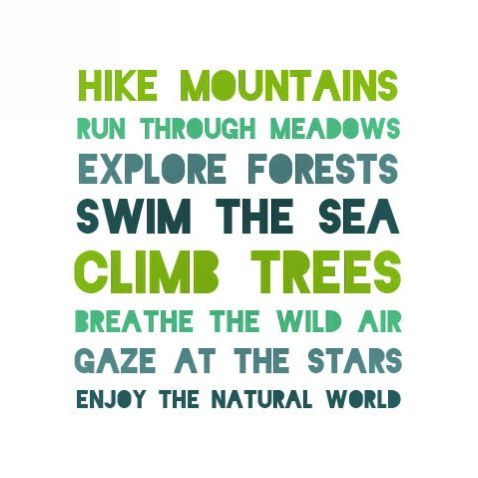 """Hike mountains run through meadows swim the sea climb trees breathe the wild air gaze at the stars enjoy the natural world"" #getoutside #getoutdoors #"