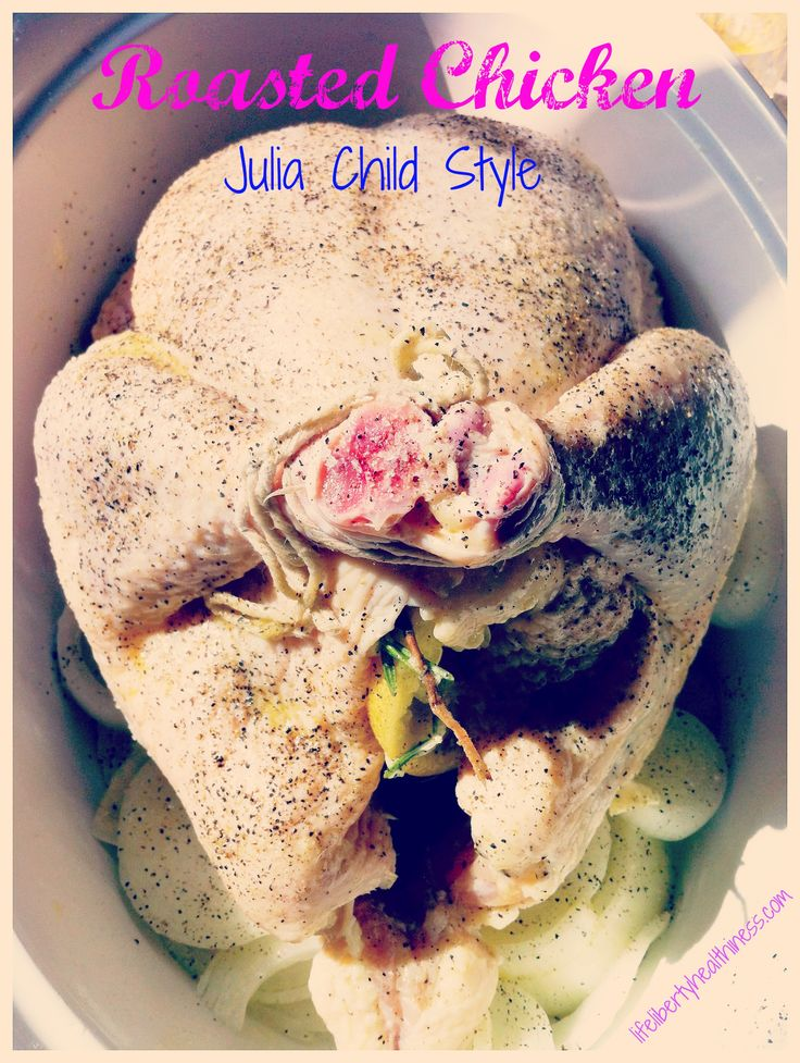 Roasted Chicken--Julia Child Style! | Real Food Dinners | Pinterest