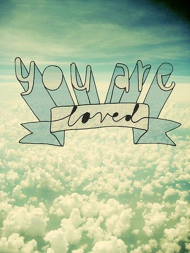 You are loved <3