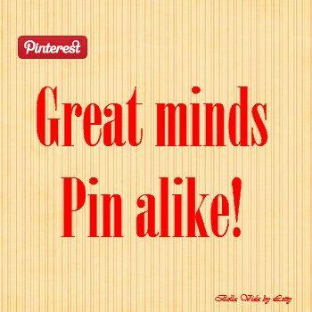 """Great minds Pin alike!"""