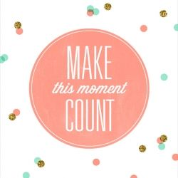 Make this moment count. A new inspirational quote design available as wallpaper download!
