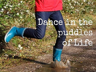 Dance in the puddles of life