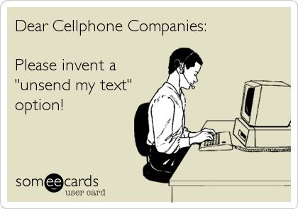 Dear Cellphone Companies: Please invent a 'unsend my text' option!