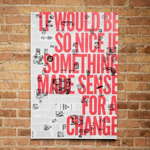 "The poster features the complete original text and etchings from the timeless children's classic Alice's Adventures in Wonderland. The overprinted quote comes from Disney's reinvention of the tale that justly appraises the entirety of the story, but further is a sound statement encapsulating our time. ""I just wish something would make sense for a change."""