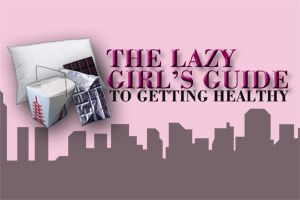 The Lazy Girl's Guide to Getting Healthy