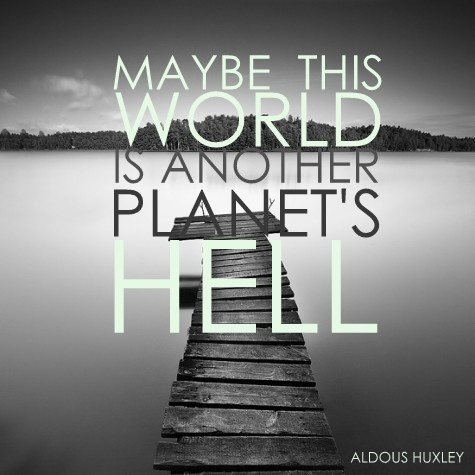 What did Aldous Huxley mean by