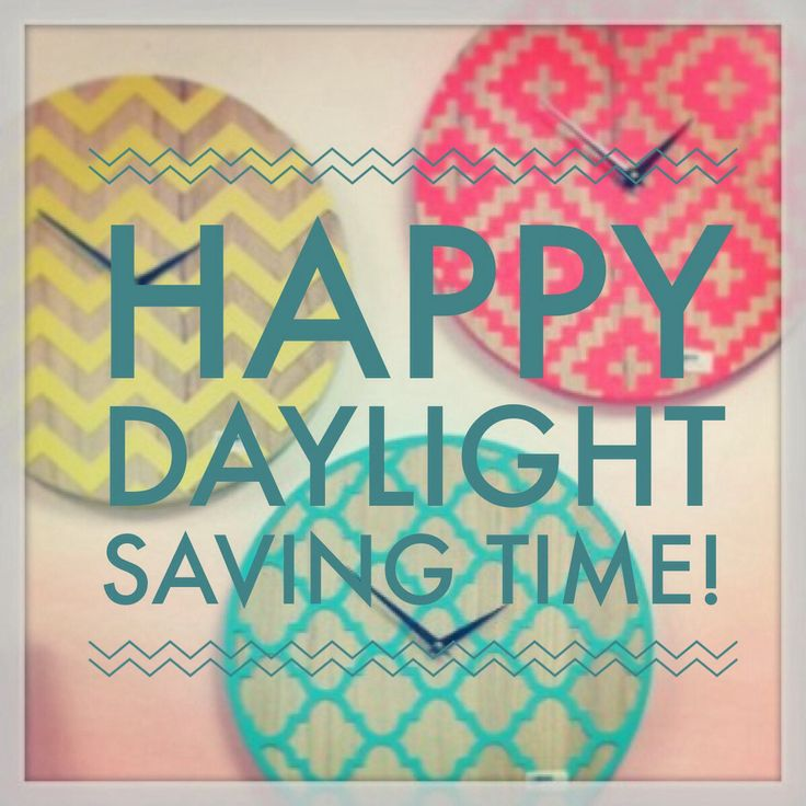 Happy Daylight Saving Time! Enjoy your extra hour!