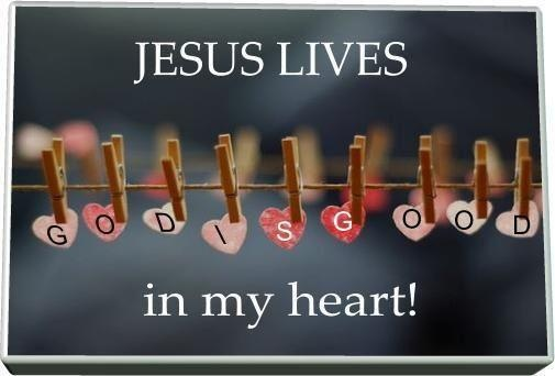 Jesus lives in my heart...