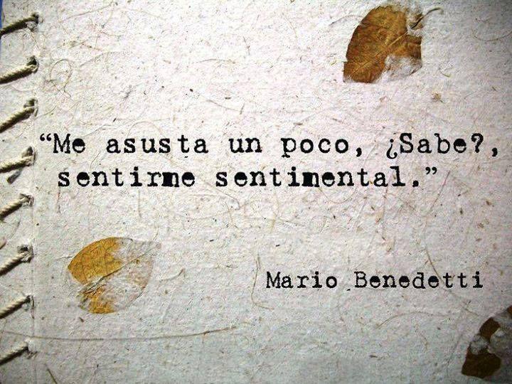 """Me asusta un poco, ¿Sabe? sentirme sentimental."" #MarioBenedetti #Poema @Candidman"