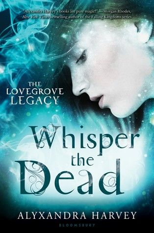 Whisper the Dead (The Lovegrove Legacy #2) by Alyxandra Harvey