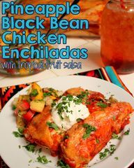 Pineapple Black Bean Chicken Enchiladas with Tropical Fruit Salsa