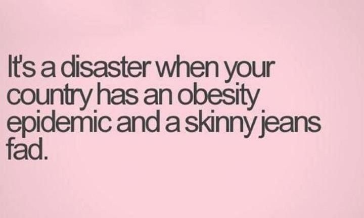 Down with skinny jeans!