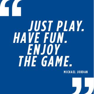 just play have fun enjoy the game 意味