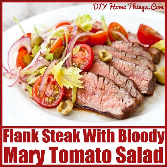 Delicious Recipe Of Flank Steak With Bloody Mary Tomato Salad