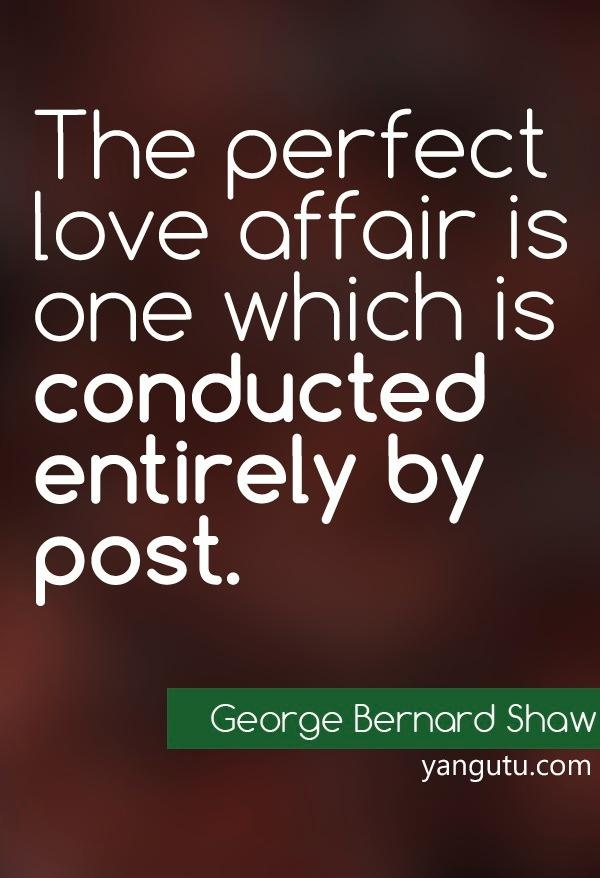 The Perfect Love Affair Is One Which Is Conducted By
