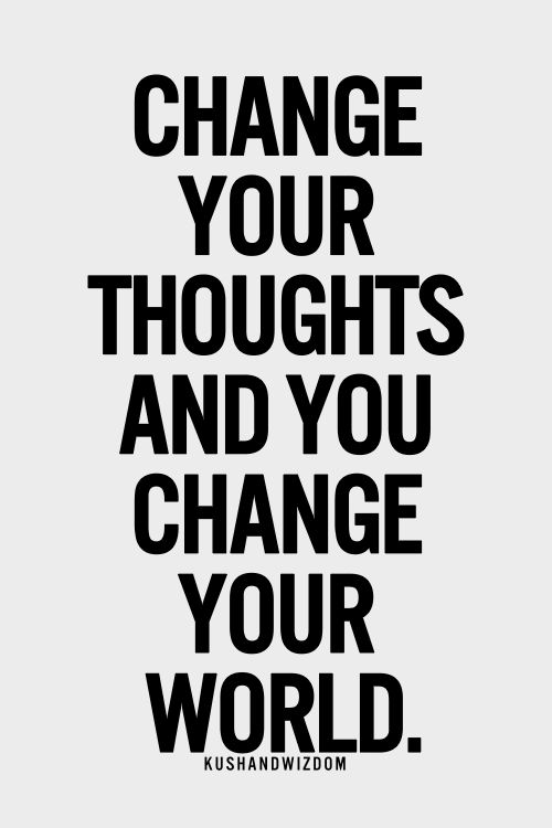 Change your thoughts!!