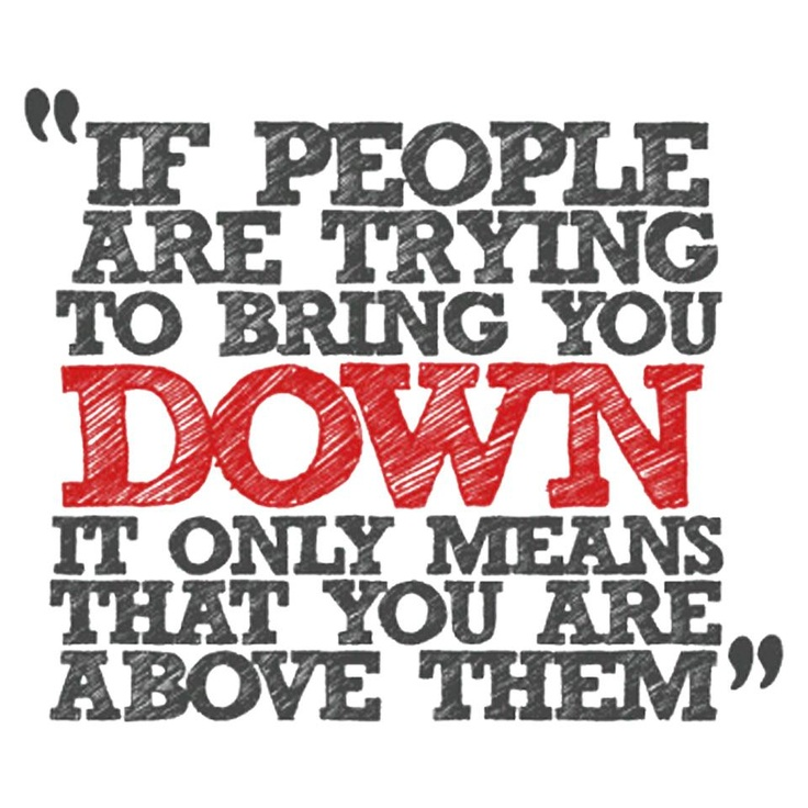 If people are trying to bring you down... Quotes About People Trying To Bring You Down