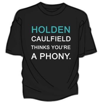 http://dftba.com/product/10j/Holden-Caulfield-Thinks-Youre-A-Phony-T-Shirt