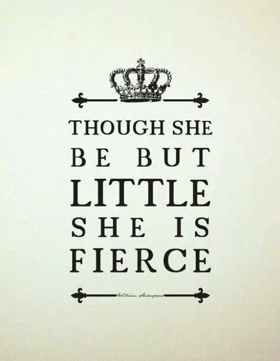 Unique Quotes About Love Tumblr : Though she be but little she is fierce! Tattoos Pinterest