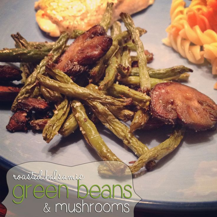 Roasted Balsamic Green Beans & Mushrooms | more than 9 to 5: my life ...