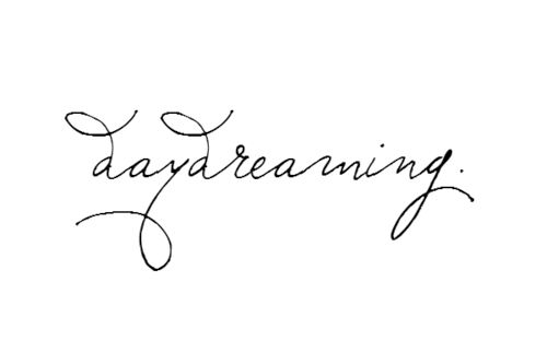 day dreaming :) Love this writing
