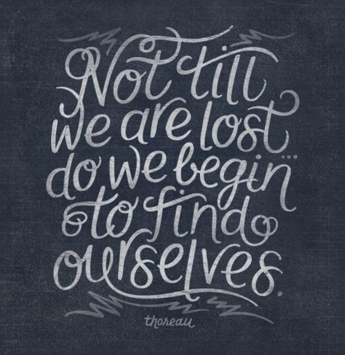 Not until we are lost ... Thoreau.