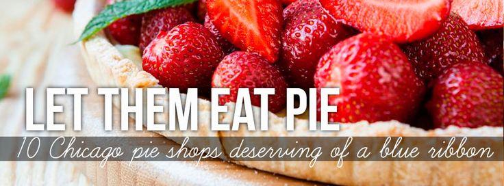 Let Them Eat Pie: 10 Chicago Pie Shops Deserving of a Blue Ribbon