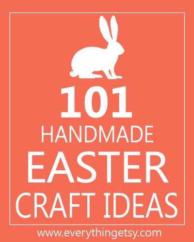 101 Easter Craft Ideas and Tutorials at www.EverythingEtsy.com
