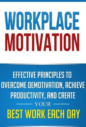 Workplace Motivation: Effective Principles to Overcome Demotivation