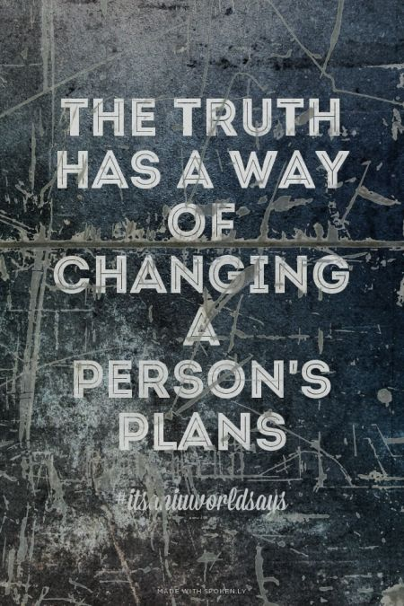 The truth has a way of changing a person's plans - #itsaniuworldsays   Alyzza made this with Spoken.ly