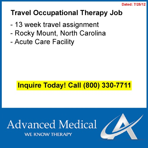 We have a travel occupational therapy job available in Rocky Mount, North Carolina at an acute care facility. Rocky Mount has a population of 200,000 and is 45 minutes from Raleigh, NC. Contact Advanced Medical, an occupational therapy recruitment agency, at (800) 330-7711 or visit http://www.advanced-medical.net