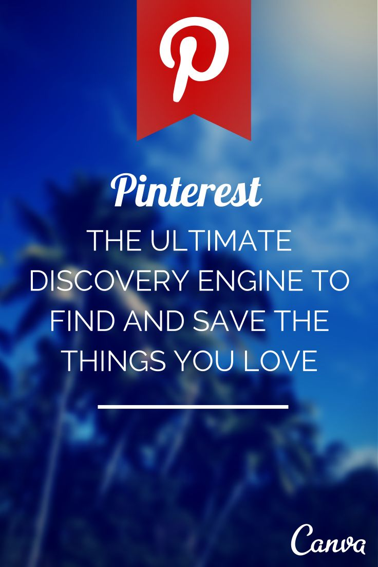 Pinterest: the Ultimate Discovery Engine to Find and Save the Things You Love http://blog.canva.com/pinterest-ultimate-discovery-engine-find-save-things-love/