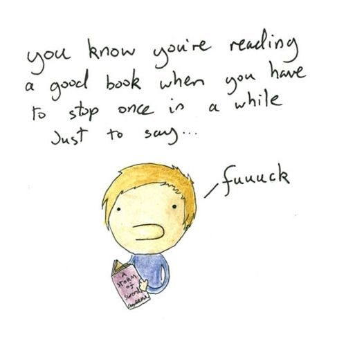 """you know you're reading a good book when you have to stop once in a while just to say...'fuuuck.'"""