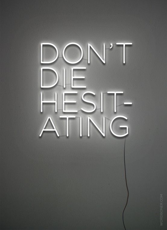 #quotes Don't die hesitating.