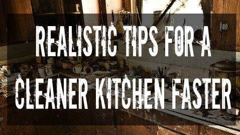 Realistic Tips for a Cleaner Kitchen Faster