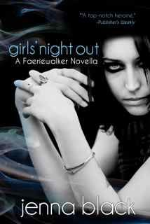 Girls' Night Out (A Faeriewalker e-Novella) by Jenna Black. Available now