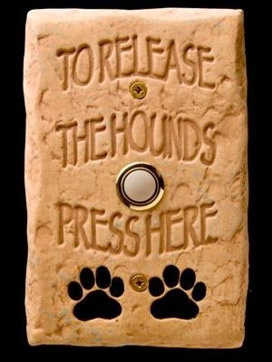 """To Release the Hounds Press Here"" Doorbell $38.00"