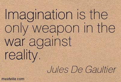 Imagination is the only weapon in the war against reality jules de