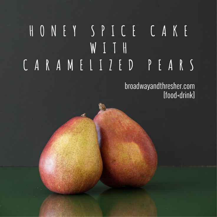 Honey Spice Cake with Caramelized Pears [F+D] — BROADWAY+THRESHER