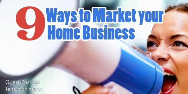 9 Ways to Market Your Work-At-Home Business