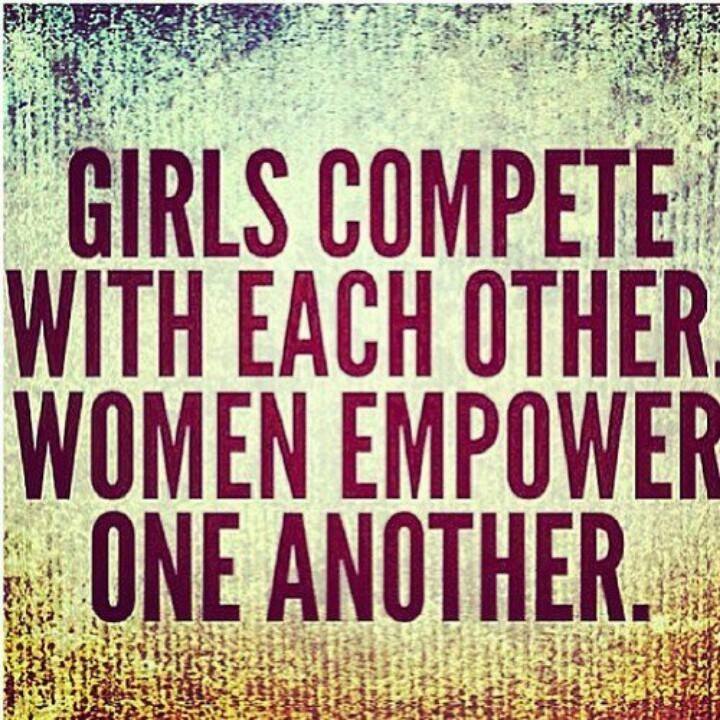 #Inspiraiton | #Girls compete with each other #Women empower one another.