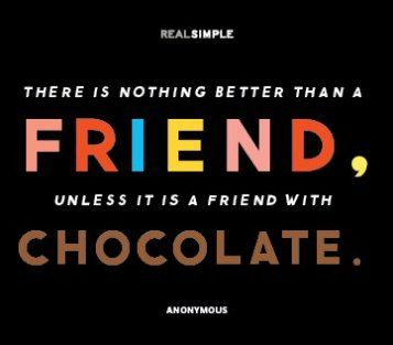 @Eva Schon We know better...there IS something better than a friend with chocolate. ;)