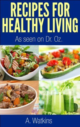 seen on Dr. Oz Show (recipes for healthy living as seen on Dr. Oz Show