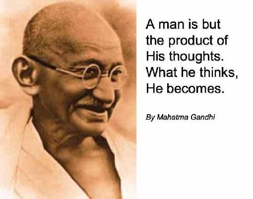 Ghandi  - A man is but the product of his thought
